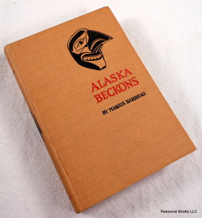 Alaska Beckons, Barbeau, Marius.  Illustrated By Arthur Price