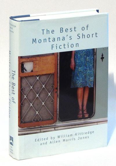 The Best of Montana's Short Fiction, Kittredge, William and Allen Morris Jones