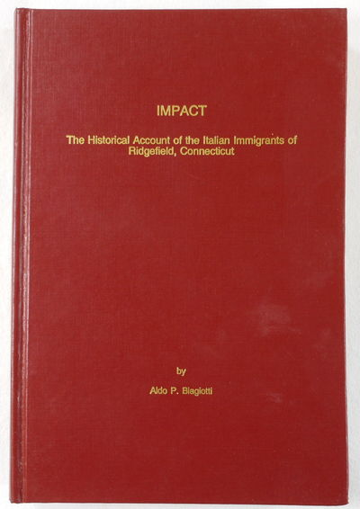 Impact: The Historical Account of the Italian Immigrants of Ridgefield, Connecticut, Aldo P. Biagiotti