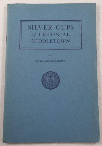 Silver Cups of Colonial Middletown [Connecticut], Christie, Ralph Aldrich