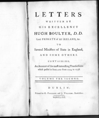 Letters Written By His Excelency Hugh Boulter, D.D. Lord Primate of All Ireland, &c. To Several Ministers of State in England, and Some Others. Containing, An Account of the Most Interesting Transactions which Passed in Ireland from 1724 to 1738, Boulter, Hugh