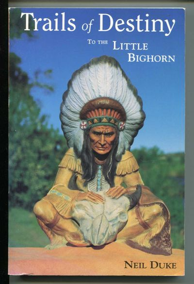 Trails of Destiny to the Little Bighorn, Duke, Neil