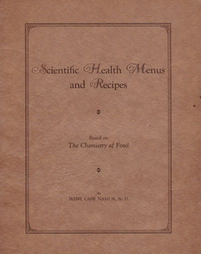 Image for SCIENTIFIC HEALTH MENUS AND RECIPES: Containing Balanced Menus for Winter and Summer, Meat and Fish Recipes, together with Suggestions for Gaining Weight, Blood Building, Reducing, Reducing Menus and Determining Chemical Needs in Diet with the Effective Chemical Elements in Food.