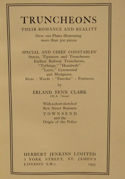 """Image for Truncheons Their Romance and Reality. Special and chief constables,'  staves, tipstaves and truncheons. Earliest railway truncheons, """"Tythings,""""  """"Hundreds"""" """"Leets,"""" Ceremonial and Bludgeons. Riots: Wards: """"Patroles"""":  Portreeves."""