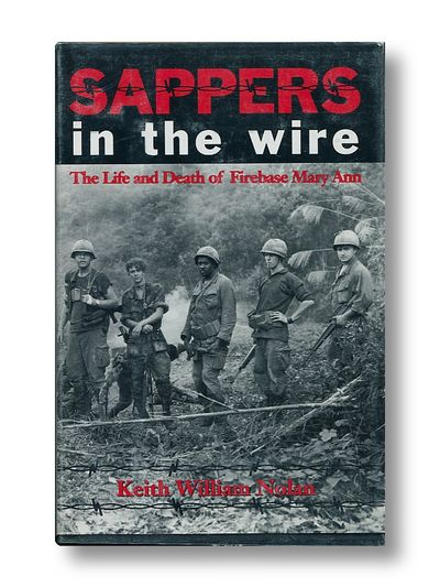Sappers in the Wire: The Life and Death of Firebase Mary Ann, Nolan, Keith William