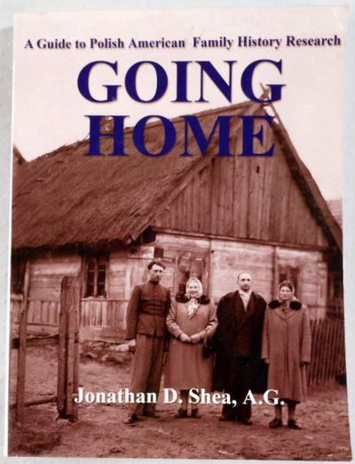 Going Home : A Guide to Polish-American Family History Research, Jonathan D. Shea
