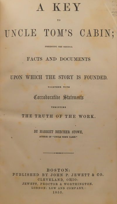 Image for A Key to Uncle Tom's Cabin; Presenting the Original Facts and Documents Upon Which the Story is Founded. Together with Corroborative Statements Verifying the Truth of the Work.