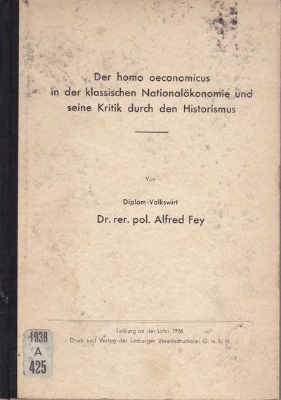 DER HOMO OECONOMICUS IN DER KLASSISCHEN NATIONALOEKONOMIE UND SEINE KRITIK DURCH DEN HISTORISMUS., Fey, Alfred.