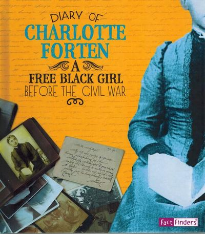 Diary of Charlotte Forten, A Free Black Girl Before the Civil War