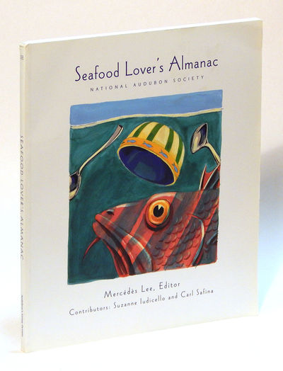 Seafood Lover's Almanac, Lee, Mercedes (ed) with Suzanne Ludicell and Carl Safina