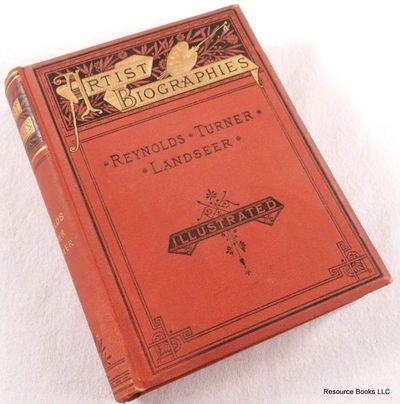 Reynolds, Turner, Landseer.  Artist Biographies Volume III [3], Artist Biographies.  Ticknor & Co.