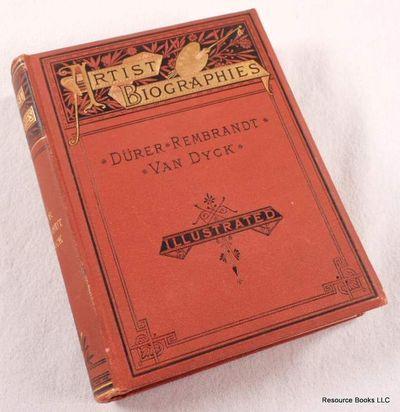 Durer, Rembrandt, Van Dyck.  Artist Biographies Volume IV [4], Artist Biographies.  Ticknor & Co.