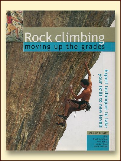 Rock Climbing Moving Up the Grades, Creasey, Malcolm