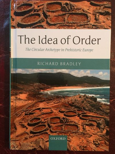 The Idea of Order The Circular Archetype in Prehistoric Europe (Hardback), Bradley, Richard