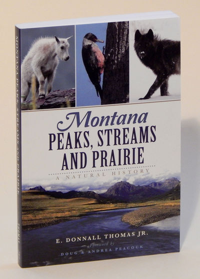 Montana Peaks, Streams and Prairie: A Natural History, Thomas, E. Donnall Jr. [Doug Peacock, Andrea Peacock]