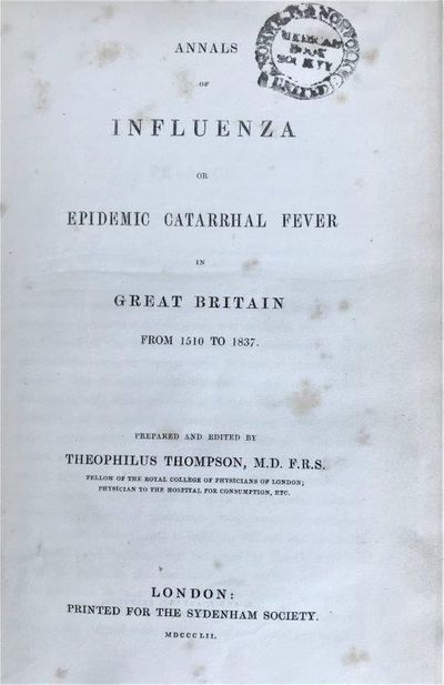 Annals of Influenza; or Epidemic Catarrhal Fever in Great Britain from 1510 to 1837. Prepared and edited by …