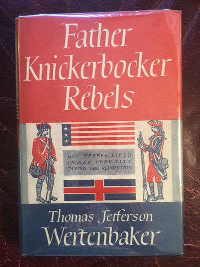 Father Knickerbocker Rebels How People Lived In New York City During The Revolution Hardcover, Thomas Jefferson Wertenbaker