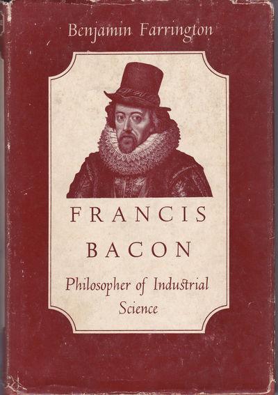 FRANCIS BACON: Philosopher of Industrial Science., Farrington, Benjamin.
