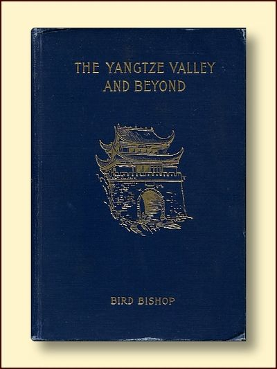 The Yangtse Valley and Beyond an Accopunt of t Journeys in China , Chiefly in the Province of SzeChuan and Among the Man-tse of the Somo Territory, Bishop, Isabella Bird