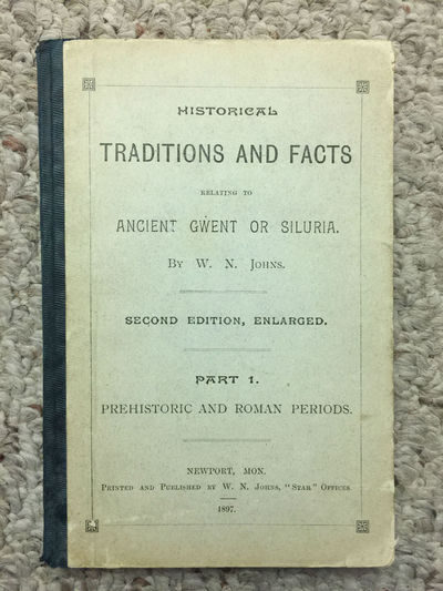 Historical Traditions And Facts Relating To Ancient Gwent Or Siluria By W.N.Johns Second Edition, Enlarged Part 1. Prehistoric And Roman Periods Original 1897 Hardcover, W.N.Johns
