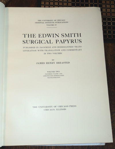 THE EDWIN SMITH SURGICAL PAPYRUS. Published in Facsimile and Hieroglyphic Transliteration with Translation and Commentary in Two Volumes. Volume 2: Facsimile Plates and Line for Line Hieroglyphic Transliteration (Volume 2 only)., Breasted, James Henry.