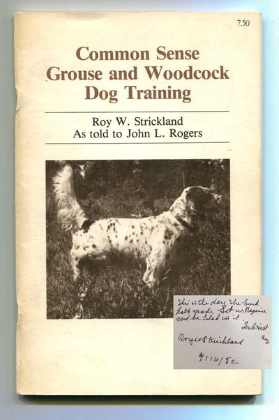 Common Sense Grouse and Woodcock Dog Training, Strickland, Roy W. and John L. Rogers