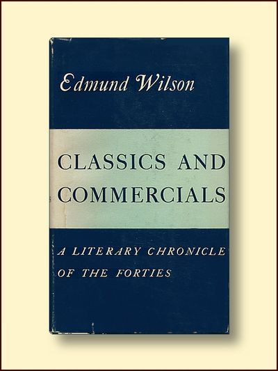 Classics and Commercials:  A Literary Chronicle of the Forties, Wilson, Edmund