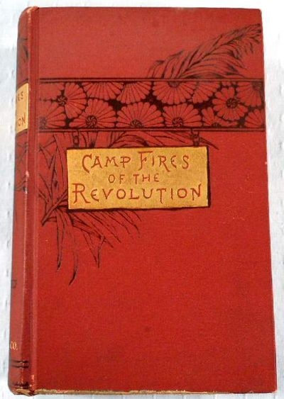 Camp-Fires of The Revolution: or, the War of Independence, ...Thrilling Events By the Old Continental Soldiers