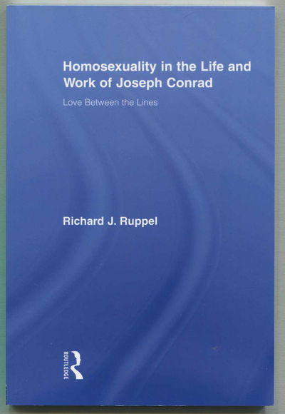 Homosexuality in the Life and Work of Joseph Conrad, Ruppel, Richard J.