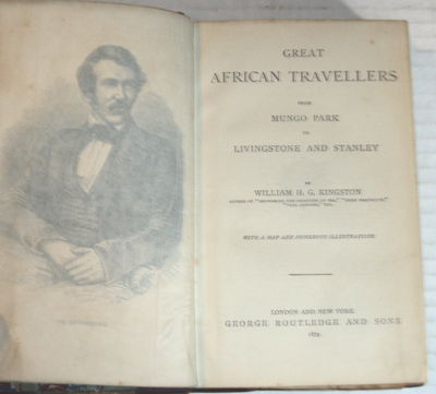 GREAT AFRICAN TRAVELLERS: FROM MUNGO PARK TO LIVINGSTONE AND STANLEY., (Dalziel Brothers). Kingston, William H.G.