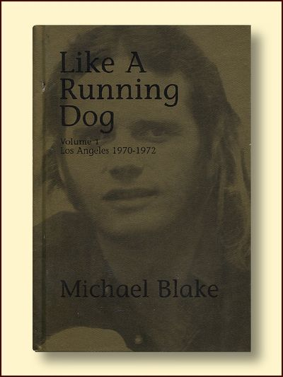 Like a Running Dog Volume 1 Los Angeles 1970-1972, Blake, Michael