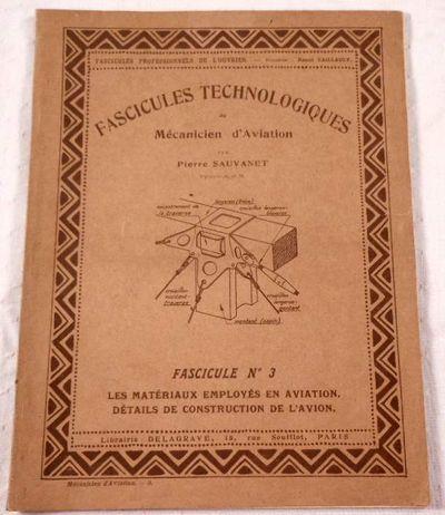 Fascicules Technologiques Du Mecanicien d'Aviation. No. 3: Les Materiaux Employes En Aviation, Details De Construction De l'Avion, Sauvanet, Pierre