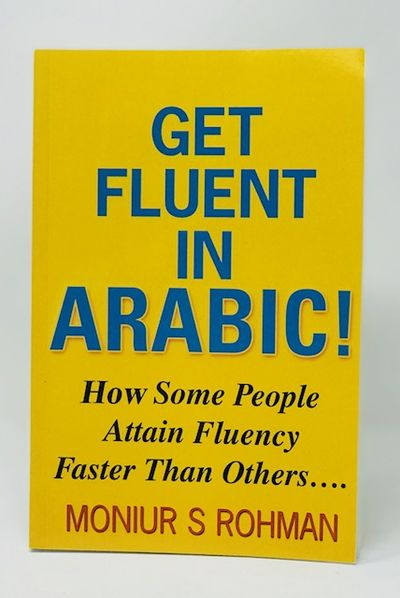 Get Fluent In Arabic!: How Some People Attain Fluency Faster Than Others, Moniur S Rohman