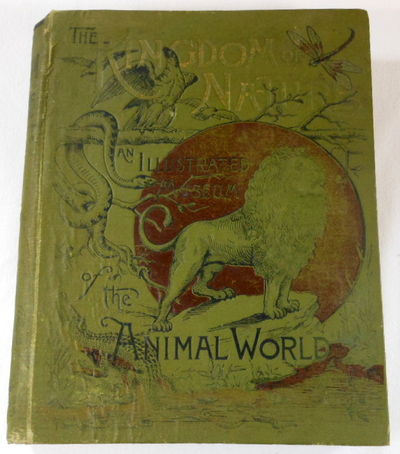The Kingdom of Nature, an Illustrated Museum of the Animal World, Edited By Mrs. Frank Leslie