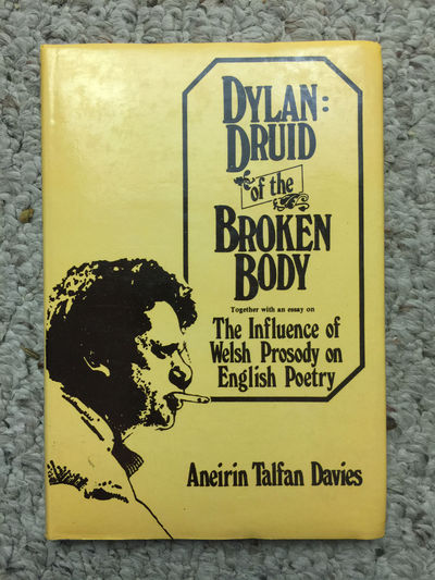 Dylan: Druid Of The Broken Body Together With An Essay On The Influence of Welsh Prosody On English Poetry  Hardcover, Aneirin Talfan Davies