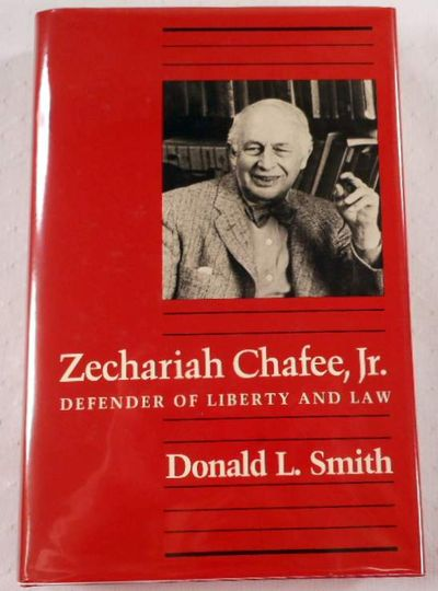 Zechariah Chafee, Jr: Defender of Liberty and Law, Smith, Donald L.