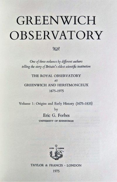 Image for Greenwich Observatory. One set of three volumes by different authors telling the story of Britain's oldest scientific institution The Royal Observatory at Greenwich and Herstmonceux 1675 1835. Vol. 1. Origins and Early History (1675 1835). Vol. II. Recent History (1836 1975). Vol. III. The Buildings and Instruments.