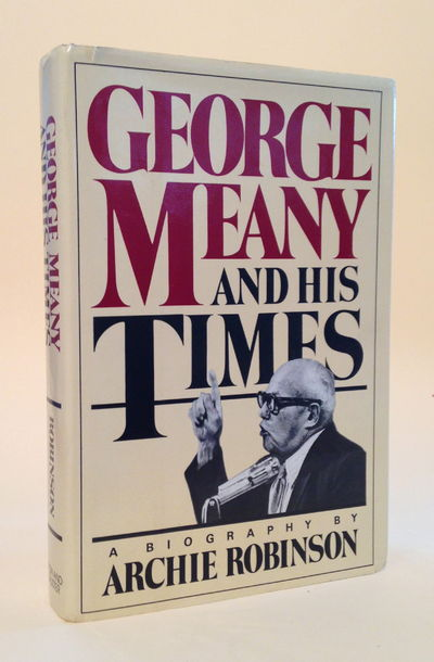 George Meany And His Times A Biography, Archie Robinson