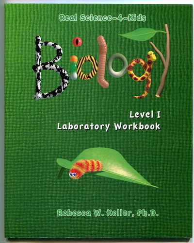 Real Science-4-Kids: Biology Level 1 Laboratory Workbook, Keller, Rebecca W.