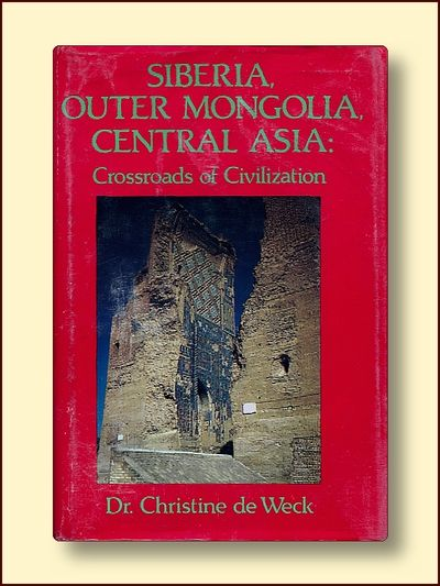 Siberia, Outer Mongolia, Central Asia: Crosslands of Civilization, De Weck, Christine