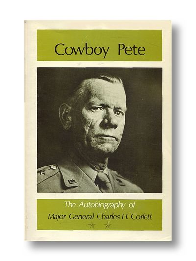 Cowboy Pete the Autobiography of Major General Charles H. Corlett