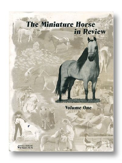 The Miniature Horse in Review Volumes 1& 2