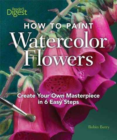 Image for How to Paint Watercolor Flowers: Create Your Own Masterpiece in 6 Easy Steps