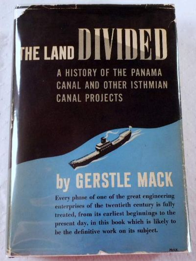 The Land Divided: A History of the Panama Canal and Other Isthmian Canal Projects, Mack, Gerstle
