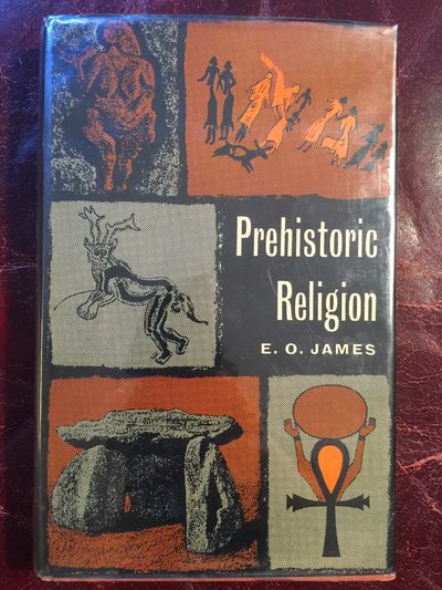 Prehistoric Religion A Study in Prehistoric Archaeology, E.O. James