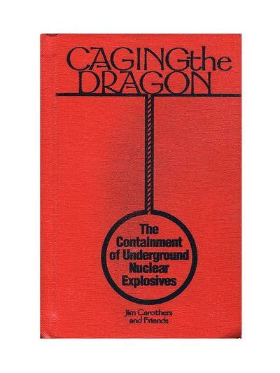 Caging the Dragon: The Containment of Underground Nuclear Explosives, Carothers, Jim and Friends
