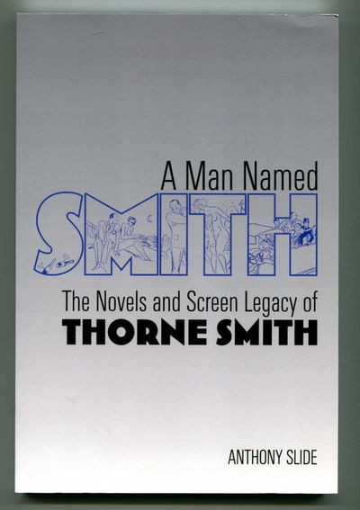 A Man Named Smith: The Novels and Screen Legacy of Thorne Smith, Slide, Anthony