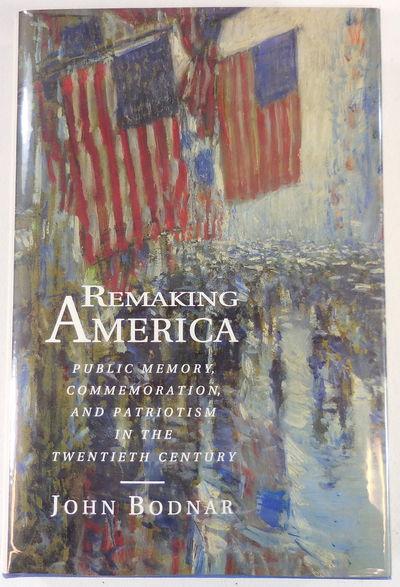 Image for Remaking America: Public Memory, Commemoration, and Patriotism in the Twentieth Century