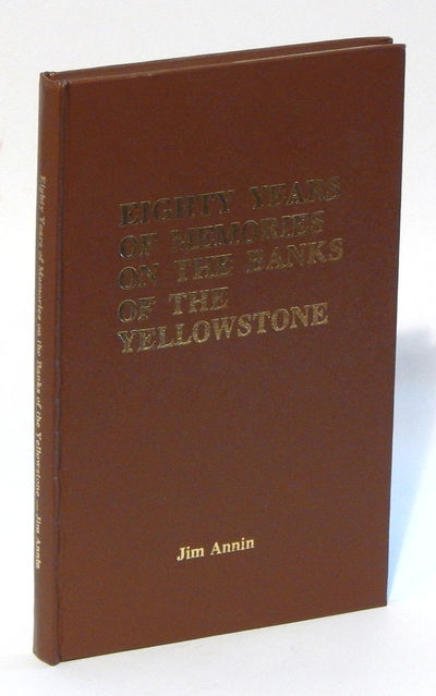 Eighty Years of Memories on the Banks of the Yellowstone, Annin, Jim