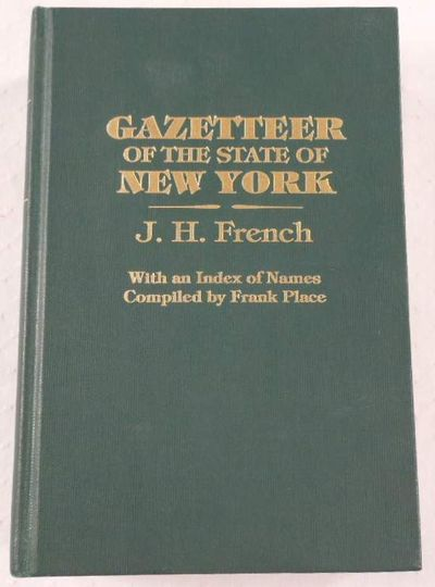 Gazetteer of the State of New York. Two Volumes in One, French, J. H.